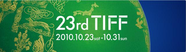 23rd TIFF 2010.10.23(sat)- 10.31(sun)